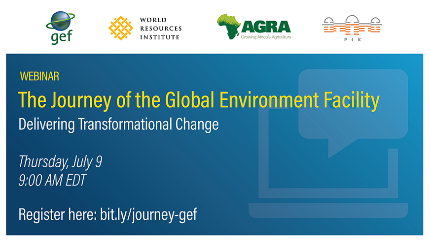 Webinar - The Journey of the Global Environment Facility: Delivering Transformational Change